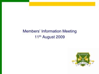 Members' Information Meeting 11 th  August 2009