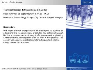 Technical Session 1:  Streamlining Urban Rail  Date: Tuesday, 25 September 2012, 14.30 - 16.00