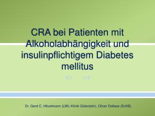CRA bei Patienten mit Alkoholabh ngigkeit und insulinpflichtigem Diabetes mellitus