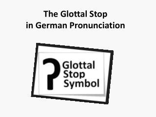 The Glottal Stop  in German Pronunciation