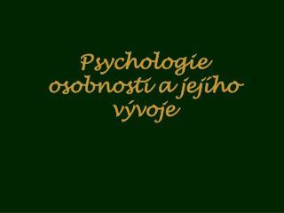 Psycholog ie osobnosti a jejího vývoje