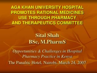 AGA KHAN UNIVERSITY HOSPITAL PROMOTES RATIONAL MEDICINES USE THROUGH PHARMACY  AND THERAPEUTICS COMMITTEE   Sital Shah B