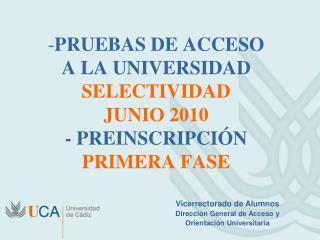 PRUEBAS DE ACCESO  A LA UNIVERSIDAD  SELECTIVIDAD   JUNIO 2010 - PREINSCRIPCIÓN PRIMERA FASE