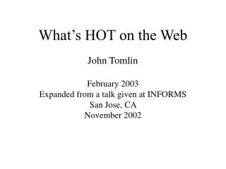 What's HOT on the Web John Tomlin February 2003 Expanded from a talk given at INFORMS