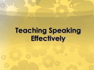Teaching Speaking  Effectively