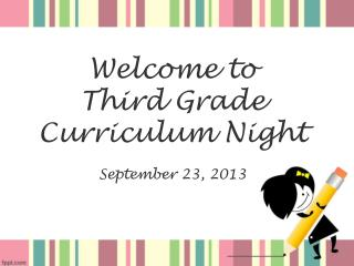 Welcome to  Third Grade Curriculum Night September 23, 2013