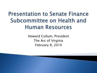 Presentation to Senate Finance Subcommittee on Health and Human Resources