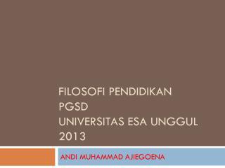 FILOSOFI PENDIDIKAN PGSD UNIVERSITAS ESA UNGGUL 2013
