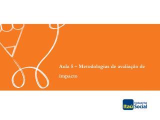 Aula  5  � Metodologias de avalia��o de  impacto