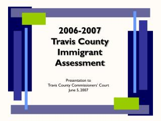 2006-2007 Travis County Immigrant Assessment