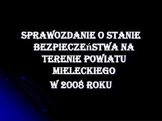Sprawozdanie o stanie bezpieczeństwa na terenie powiatu mieleckiego  w 2008 roku