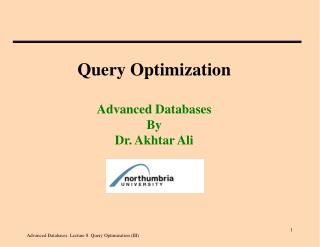 Query Optimization Advanced Databases By  Dr. Akhtar Ali