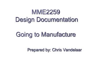 MME2259  Design Documentation Going to Manufacture