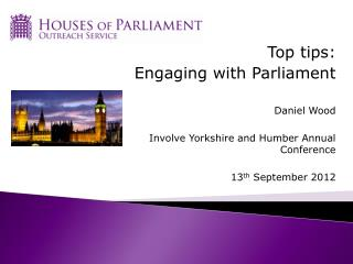 Top tips:  Engaging with Parliament Daniel Wood Involve Yorkshire and Humber Annual Conference