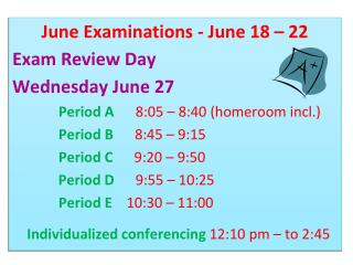 June Examinations - June 18 – 22 Exam Review Day  Wednesday June 27