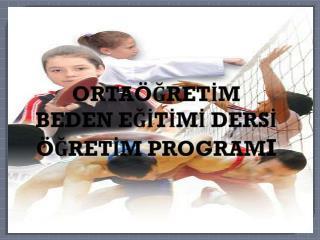 ORTAÖĞRETİM  BEDEN EĞİTİMİ DERSİ ÖĞRETİM PROGRAM I