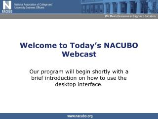 Welcome to Today's NACUBO Webcast