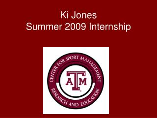 Ki Jones Summer 2009 Internship