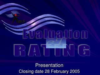 Presentation Closing date 28 February 2005