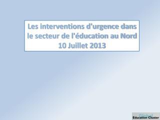 Les interventions d'urgence dans le secteur de l'éducation au Nord  10 Juillet 2013