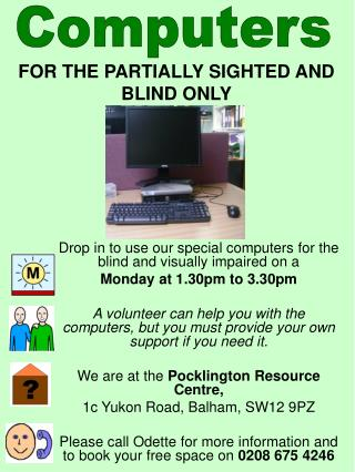 Drop in to use our special computers for the blind and visually impaired on a