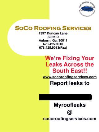 SoCo Roofing Services 1397 Duncan Lane Suite D Auburn, Ga. 30011 678.425.9010 678.425.9013(Fax)