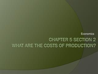 Chapter 5 Section 2  What are the costs of production?