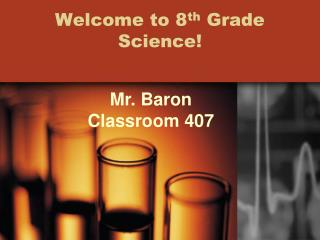 Welcome to 8 th  Grade Science!