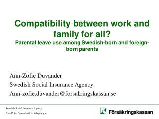 Ann-Zofie Duvander Swedish Social Insurance Agency Ann-zofie.duvander@forsakringskassan.se