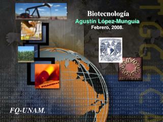 Biotecnología  Agustín López-Munguía Febrero, 2008.