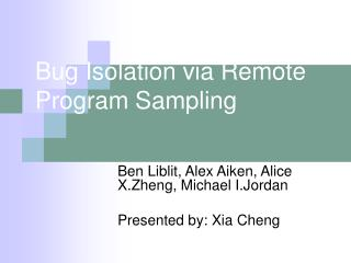 Bug Isolation via Remote Program Sampling