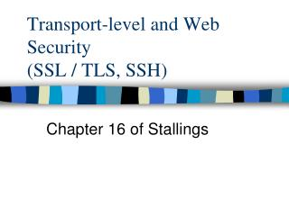 Transport-level and Web  Security  ( SSL / TLS, SSH )