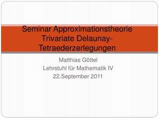 Seminar Approximationstheorie Trivariate Delaunay-Tetraederzerlegungen