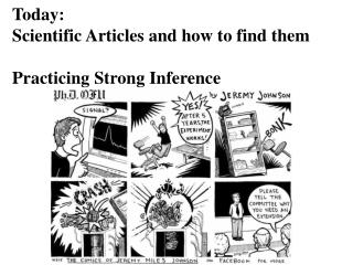 Today: Scientific Articles and how to find them Practicing Strong Inference