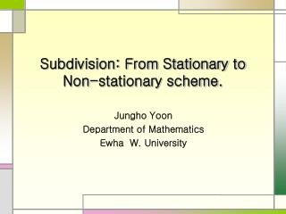 Subdivision: From Stationary to Non-stationary scheme.