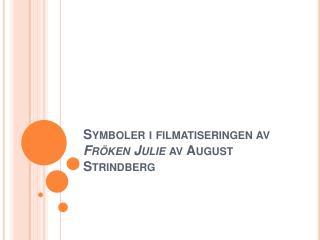 Symboler i filmatiseringen av Fr ken Julie av August Strindberg