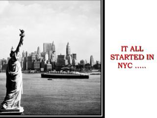 IT ALL  STARTED IN  NYC …..