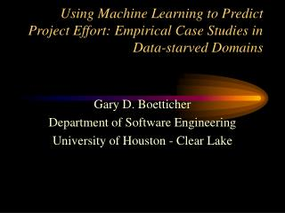 Using Machine Learning to Predict Project Effort: Empirical Case Studies in Data-starved Domains