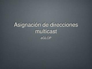 Asignación de direcciones multicast