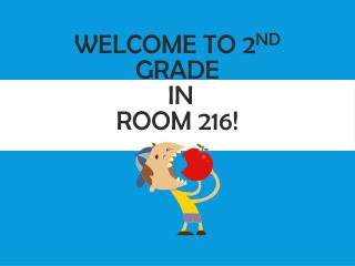 Welcome to 2 nd  Grade  in  Room 216!