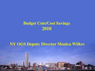 Budget Cuts/Cost Savings 2010   NY OGS Deputy Director Monica Wilkes