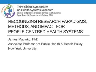 RECOGNIZING RESEARCH PARADIGMS,  METHODS,  AND IMPACT FOR  PEOPLE -CENTRED HEALTH SYSTEMS