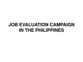 JOB EVALUATION CAMPAIGN IN THE PHILIPPINES