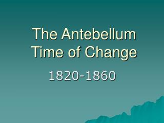 The Antebellum Time of Change