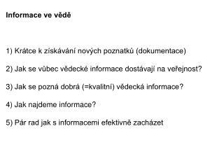 Informace ve vědě 1)  Kr átce k získávání nových poznatků (dokumentace)