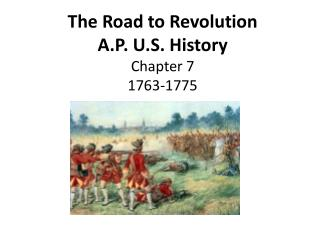 The Road to Revolution A.P. U.S. History Chapter 7 1763-1775