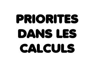 PRIORITES DANS LES CALCULS