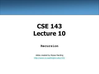CSE 143 Lecture 10