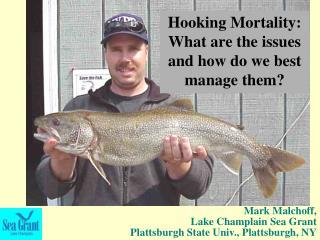Mark Malchoff,  Lake Champlain Sea Grant  Plattsburgh State Univ., Plattsburgh, NY