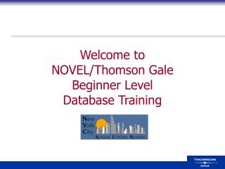 Welcome to  NOVEL/Thomson Gale  Beginner Level  Database Training